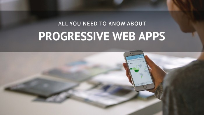 All you need to know about Progressive Web Apps PWAs